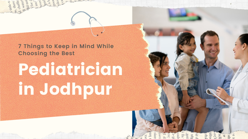 7 Things to Keep in Mind While Choosing the best Pediatrician in Jodhpur